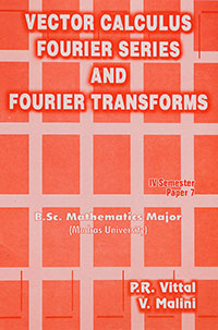 Vector Calculus Fourier Series & Fourier Transforms - P.R. Vittal & V. Malini